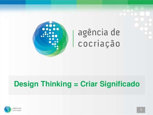 Design Thinking = Criar Significado                                      1