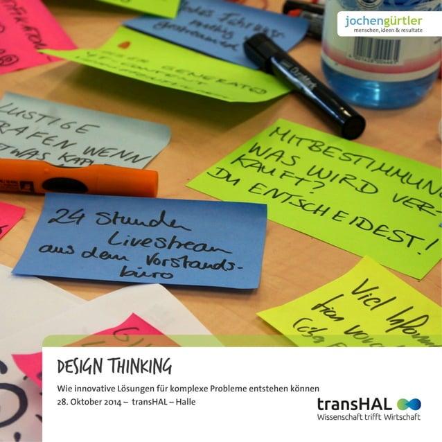 Design Thinking Wie innovative Lösungen für komplexe Probleme entstehen können 28. Oktober 2014 – transHAL – Halle