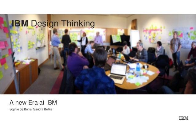 IBM Design Thinking  A new Era at IBM  Sophie de Bonis, Sandra Belfils