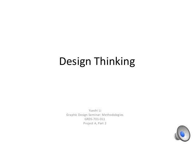 Design Thinking  Yuechi Li Graphic Design Seminar: Methodologies GRDS-701-OL1 Project A, Part 2
