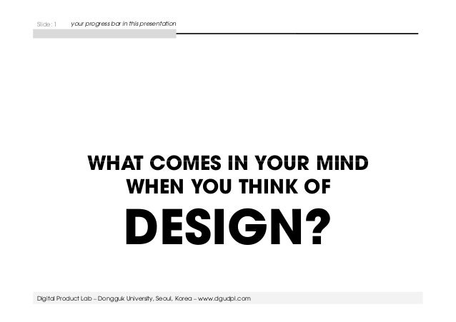 Slide: 1 your progress bar in this presentation  WHAT COMES IN YOUR MIND  WHEN YOU THINK OF  DESIGN?  Digital Product Lab ...
