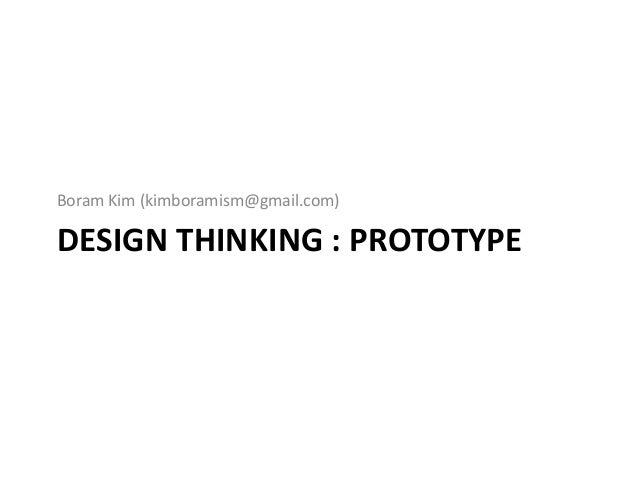DESIGN THINKING : PROTOTYPE Boram Kim (kimboramism@gmail.com)