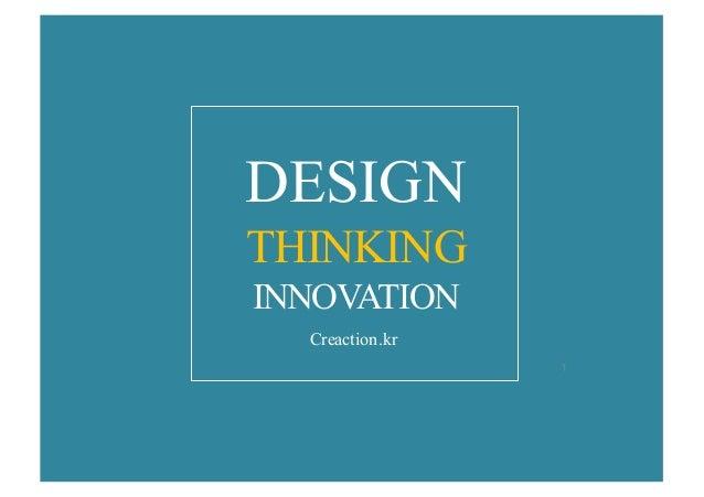 DESIGN THINKING INNOVATION Creaction.kr 1