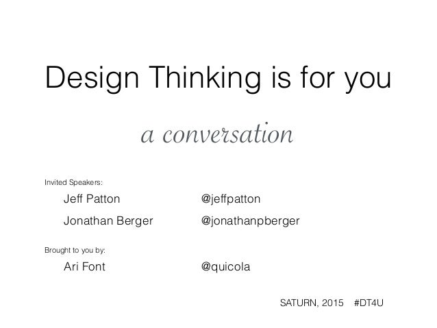 Design Thinking is for you ! a conversation Invited Speakers: Jeff Patton @jeffpatton