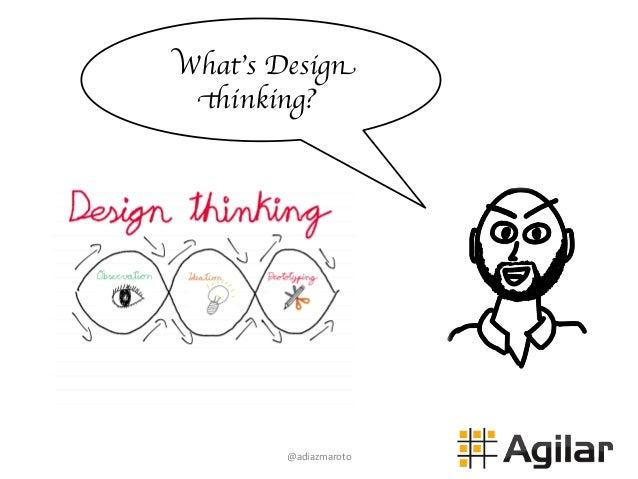 @adiazmaroto   What's Design thinking?