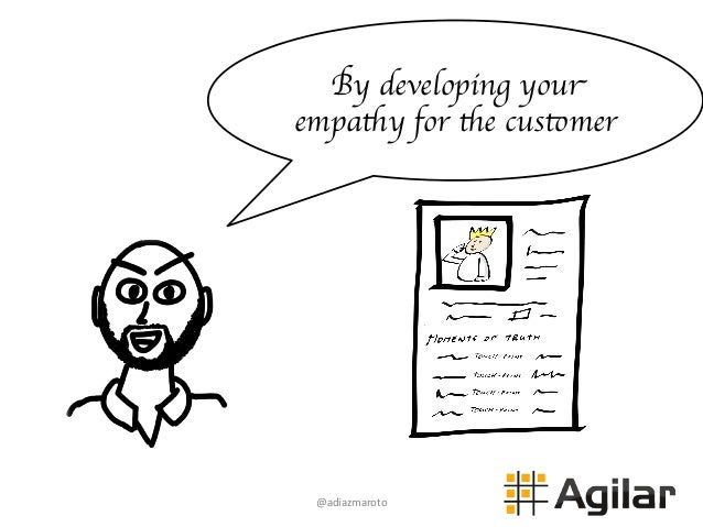 @adiazmaroto   By developing your empathy for the customer