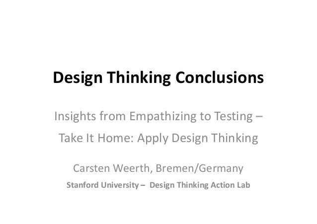 Design Thinking Conclusions Insights from Empathizing to Testing – Take It Home: Apply Design Thinking Carsten Weerth, Bre...