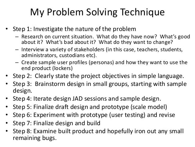 My Problem Solving Technique • Step 1: Investigate the nature of the problem – Research on current situation. What do they...