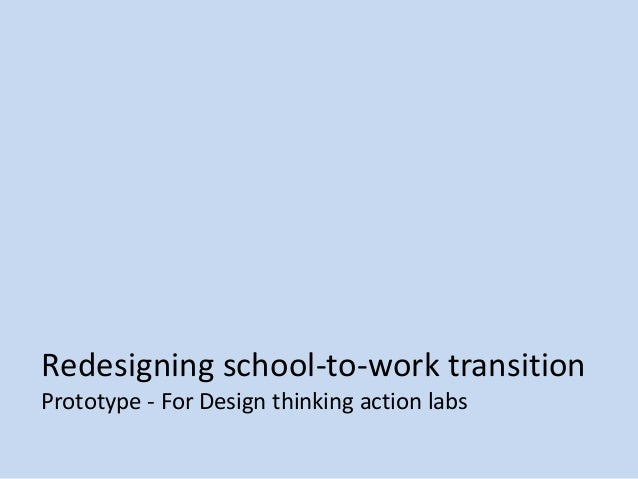 Redesigning school-to-work transition Prototype - For Design thinking action labs