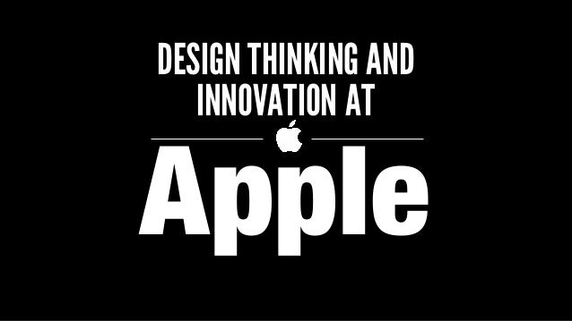 design thinking and innovation at apple Design thinking for social innovation classic examples of this type of design work are apple computer's ipod and herman miller's aeron chair.