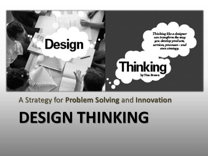 A Strategy for Problem Solving and Innovation   DESIGN THINKING2012/9/7                                           1