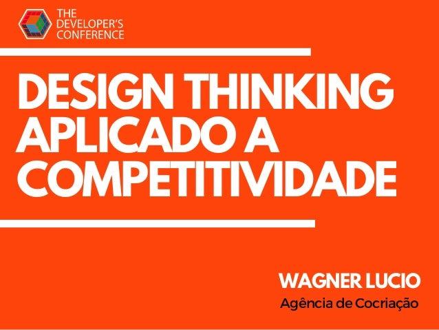 DESIGN THINKING APLICADO A COMPETITIVIDADE WAGNER LUCIO AgênciadeCocriação