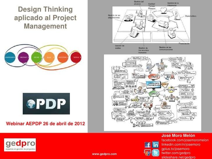 Design Thinking    aplicado al Project       ManagementWebinar AEPDP 26 de abril de 2012                                  ...
