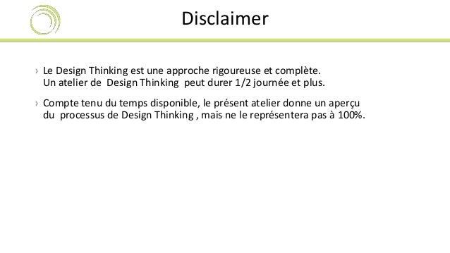 Disclaimer  › Le Design Thinking est une approche rigoureuse et complète.  Un atelier de Design Thinking peut durer 1/2 jo...