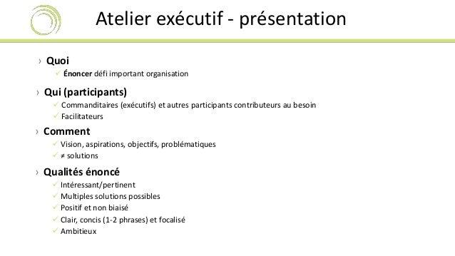 Atelier exécutif - présentation  › Quoi   Énoncer défi important organisation  › Qui (participants)   Commanditaires (ex...