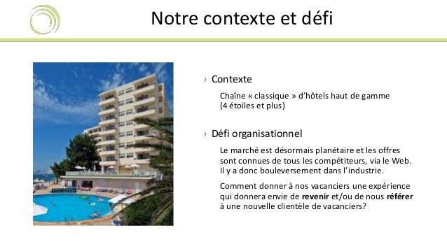 Notre contexte et défi  › Contexte  Chaîne « classique » d'hôtels haut de gamme  (4 étoiles et plus)  › Défi organisationn...