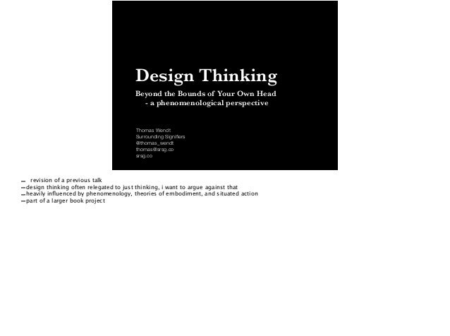 Design Thinking Beyond the Bounds of Your Own Head 	 - a phenomenological perspective Thomas Wendt Surrounding Signifiers @...