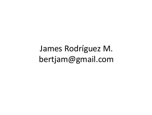 JamesRodríguezM. bertjam@gmail.com