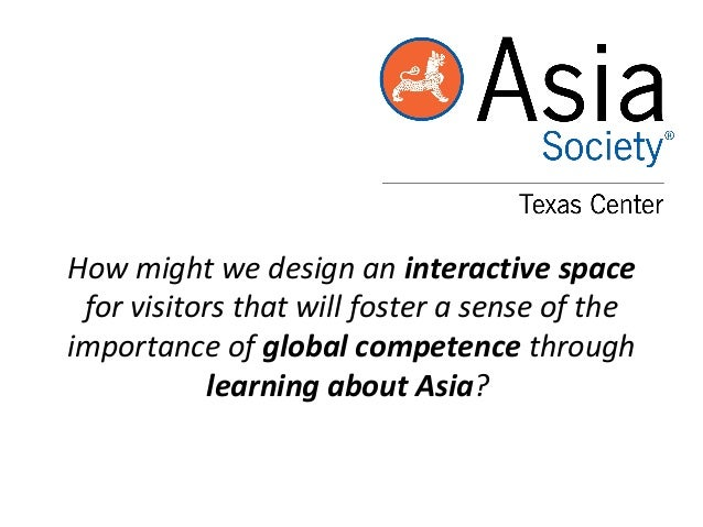 How might we design an interactive space for visitors that will foster a sense of the importance of global competence thro...