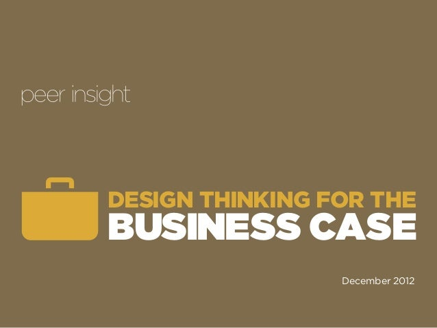 DESIGN THINKING FOR THE BUSINESS CASE December 2012