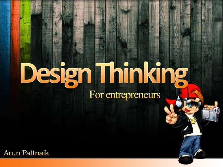 For entrepreneurs<br />Design Thinking<br />Arun Pattnaik<br />