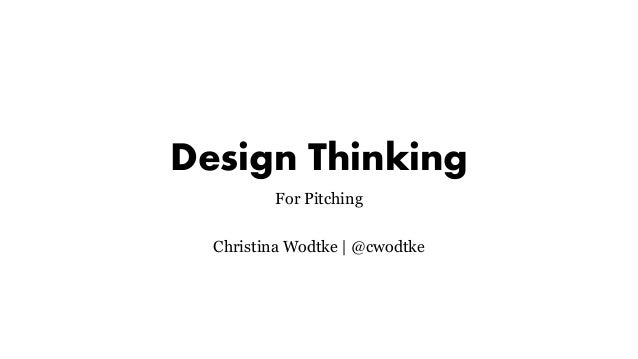 Design Thinking For Pitching Christina Wodtke | @cwodtke