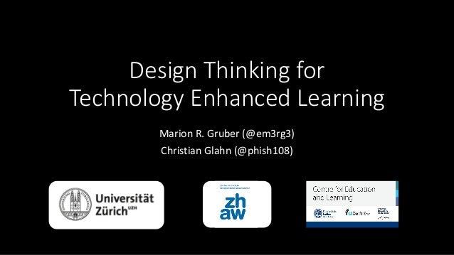 Design Thinking for Technology Enhanced Learning Marion R. Gruber (@em3rg3) Christian Glahn (@phish108)