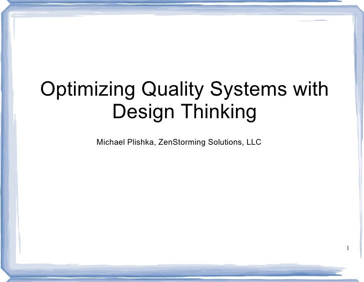 Optimizing Quality Systems with         Design Thinking       Michael Plishka, ZenStorming Solutions, LLC                 ...
