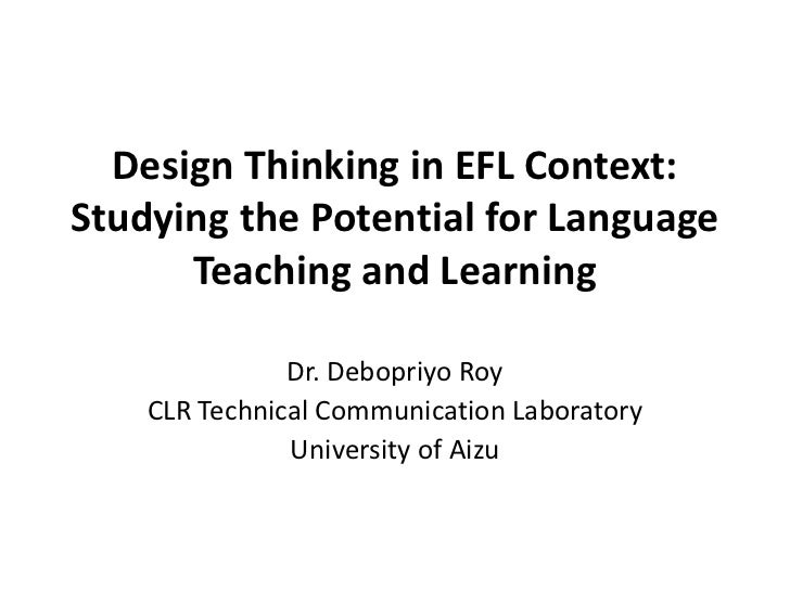 Design Thinking in EFL Context:Studying the Potential for Language      Teaching and Learning               Dr. Debopriyo ...