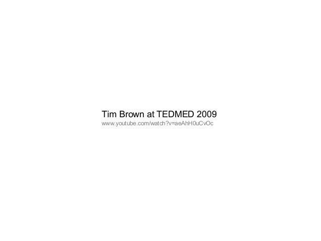 Tim Brown at TEDMED 2009 www.youtube.com/watch?v=aeAhH0uCvOc