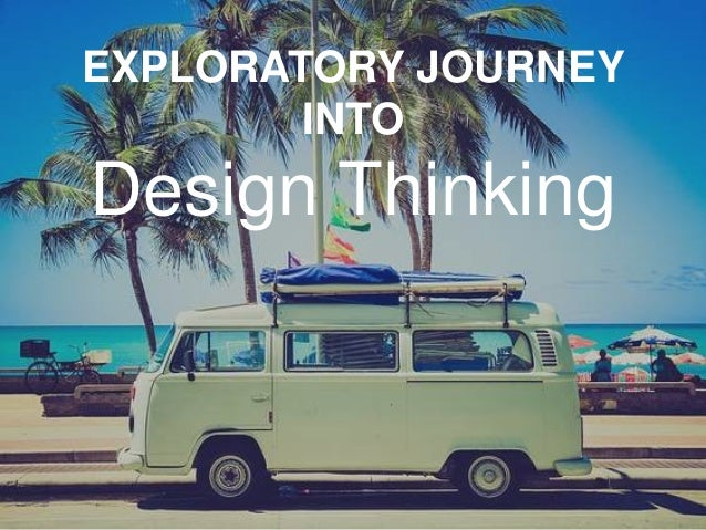 EXPLORATORY JOURNEY INTO Design Thinking