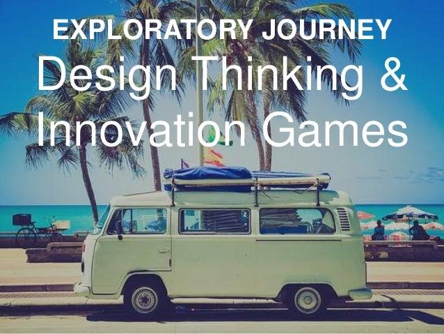 EXPLORATORY JOURNEY Design Thinking & Innovation Games