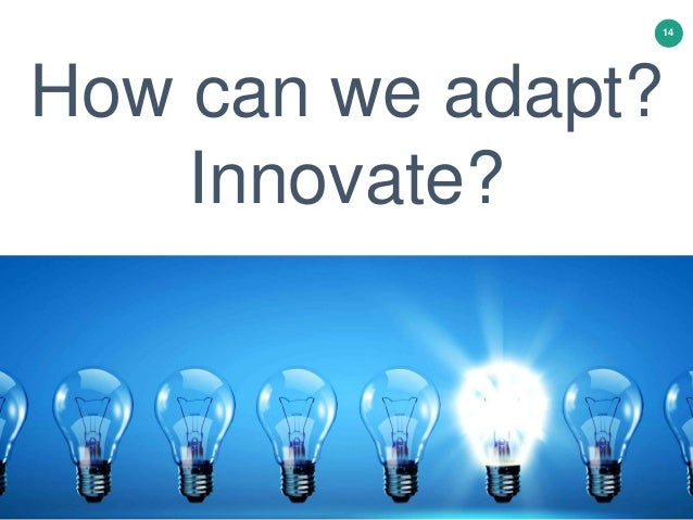 14 How can we adapt? Innovate?