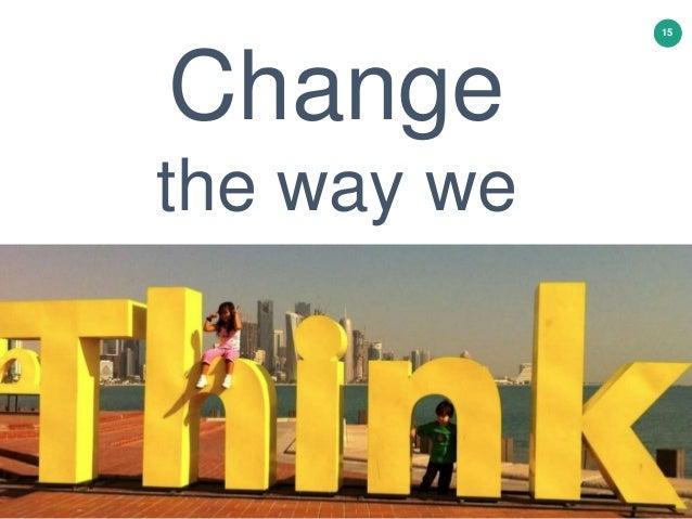 15 Change the way we