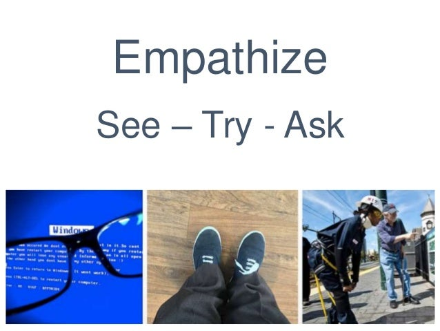 Empathize See – Try - Ask