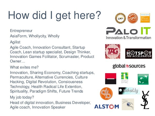 How did I get here? Entrepreneur AsiaForm, Whollycity, Wholly Agilist Agile Coach, Innovation Consultant, Startup Coach, L...
