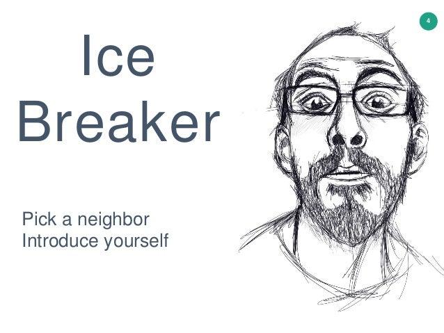 4 Ice Breaker Pick a neighbor Introduce yourself 4