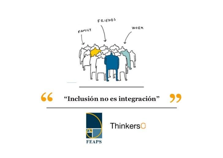 """""""""""   """"Inclusión no es integración"""""""