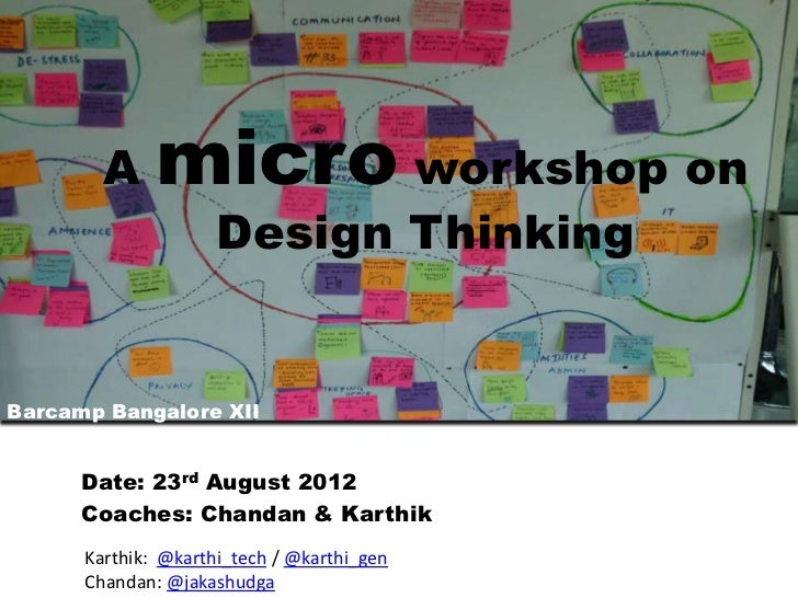 A     micro workshop on                     Design ThinkingBarcamp Bangalore XII      Date: 23rd August 2012      Coaches:...