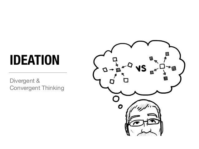 IDEATION  Divergent &  Convergent Thinking