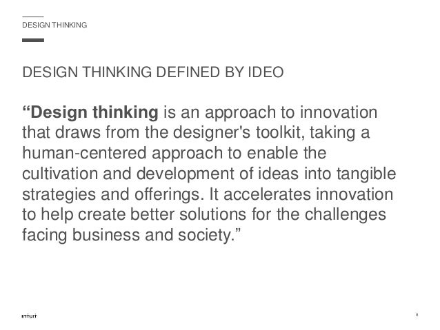"""DESIGN THINKING """"Design thinking is an approach to innovation that draws from the designer's toolkit, taking a human-cente..."""