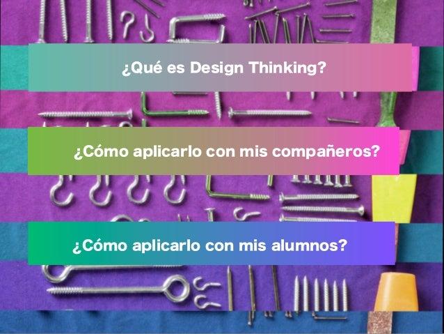 Design thinking en educación. Creatividad con alumnos y profesores Slide 2