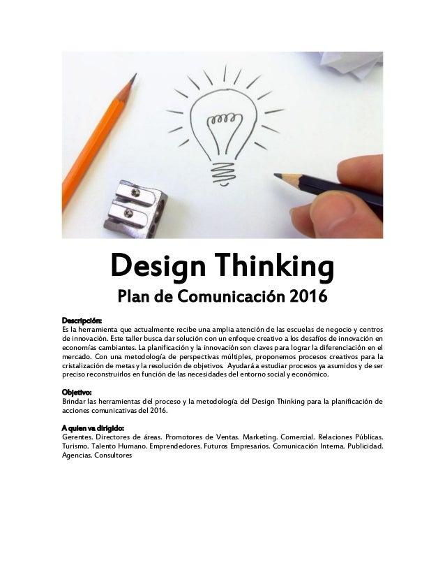 Design Thinking Plan de Comunicación 2016 Descripción: Es la herramienta que actualmente recibe una amplia atención de las...