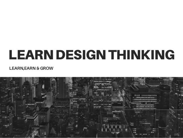 LEARNDESIGNTHINKING LEARN,EARN & GROW