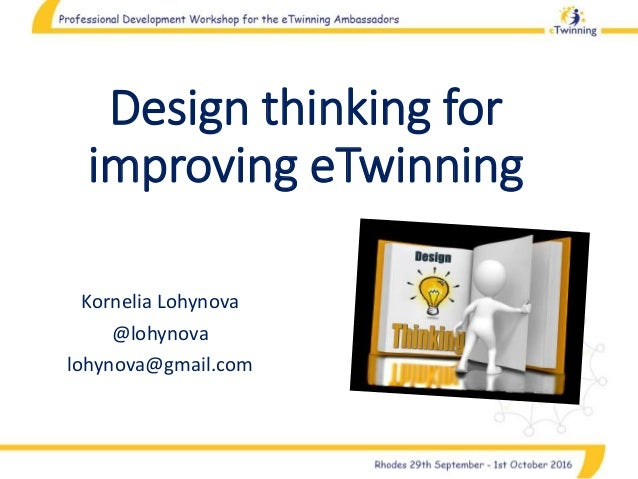 Design thinking for improving eTwinning Kornelia Lohynova @lohynova lohynova@gmail.com