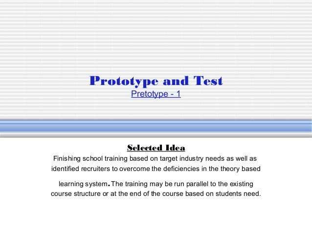 Prototype and Test Pretotype - 1 Selected Idea Finishing school training based on target industry needs as well as identif...