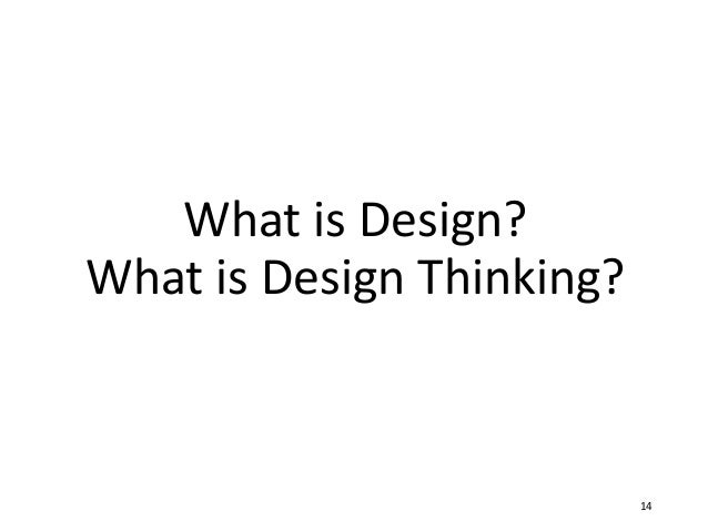 What is Design? What is Design Thinking? 14