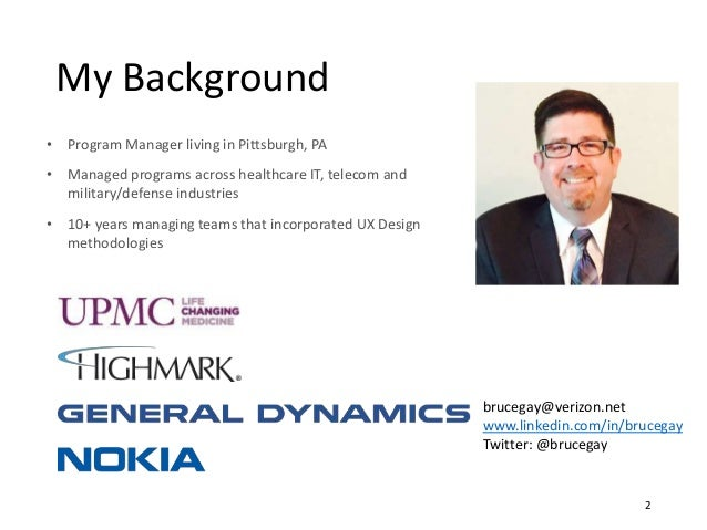 My Background • Program Manager living in Pittsburgh, PA • Managed programs across healthcare IT, telecom and military/def...