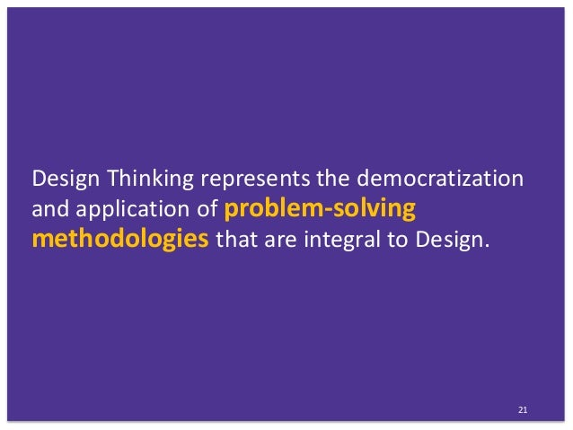 Design Thinking represents the democratization and application of problem-solving methodologies that are integral to Desig...
