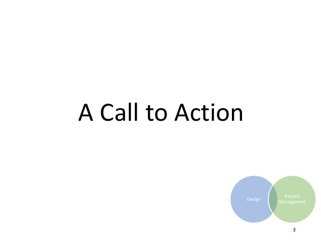 A Call to Action Design Project Management 3